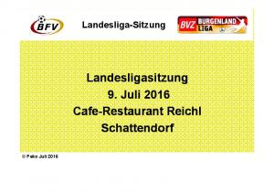 Landesligasitzung 9. Juli 2016 Cafe-Restaurant Reichl Schattendorf. Peko Juli 2016