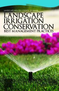 Landscape Industry Council of Hawaii Landscape irrigation conservation. best management practices