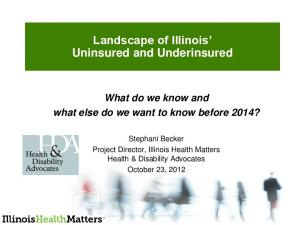 Landscape of Illinois Uninsured and Underinsured What do we know and what else do we want to know before 2014?