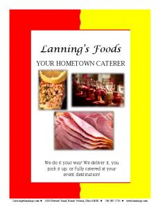 Lanning s Foods YOUR HOMETOWN CATERER. We do it your way! We deliver it, you pick it up, or fully catered at your event destination!