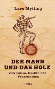 Lars Mytting Der Mann und das Holz