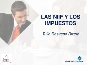 LAS NIIF Y LOS IMPUESTOS. Tulio Restrepo Rivera