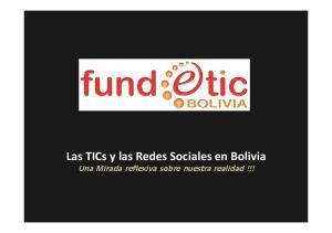 Las TICs y las Redes Sociales en Bolivia Una Mirada reflexiva sobre nuestra realidad!!!