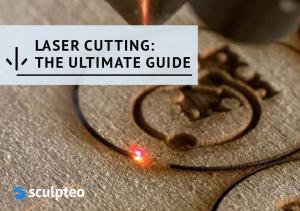 LASER CUTTING: THE ULTIMATE GUIDE