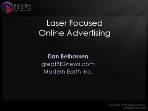 Laser Focused Online Advertising. Dan Belhassen greatbignews.com Modern Earth Inc