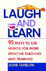 laugh and learn 95 ways to use humor for more effective teaching and training