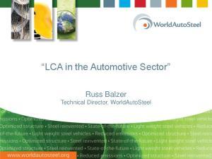 LCA in the Automotive Sector. Russ Balzer Technical Director, WorldAutoSteel