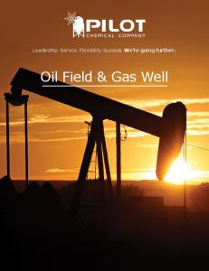 Leadership. Service. Flexibility. Success. We re going further. Oil Field & Gas Well