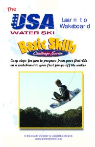 Learn to Wakeboard. The. Easy steps for you to progress from your first ride on a wakeboard to your first jumps off the wakes