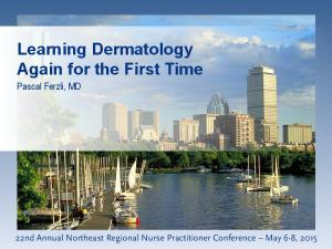 Learning Dermatology Again for the First Time. Pascal Ferzli, MD