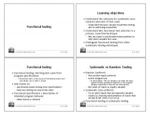 Learning objectives. Functional testing. Functional testing. Systematic vs Random Testing