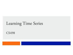 Learning Time Series CS498