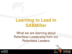 Learning to Lead in SABMiller. What we are learning about Relentless Leadership from our Relentless Leaders