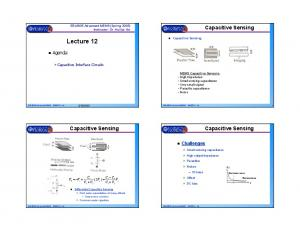 Lecture 12. Capacitive Sensing. Capacitive Sensing. Capacitive Sensing. Agenda: Challenges. Capacitive Interface Circuits