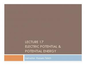 LECTURE 17 ELECTRIC POTENTIAL & POTENTIAL ENERGY. Instructor: Kazumi Tolich