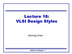 Lecture 18: VLSI Design Styles