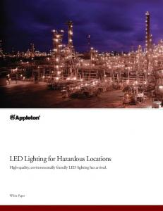 LED Lighting for Hazardous Locations. High-quality, environmentally friendly LED lighting has arrived. White Paper