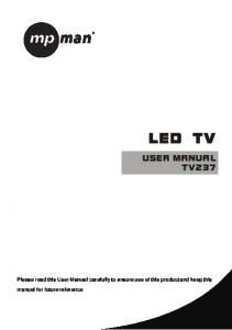 LED TV USER MANUAL TV237. Please read this User Manual carefully to ensure use of this product and keep this. manual for future reference