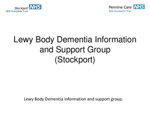 Lewy Body Dementia Information and Support Group (Stockport) Lewy Body Dementia information and support group