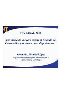 LEY 1480 de por medio de la cual s expide el Estatuto del Consumidor y se dictan otras disposiciones. Alejandro Giraldo López