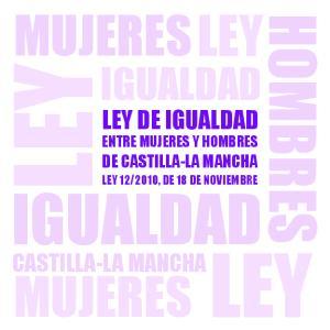 LEY LEY IGUALDAD HOMBRES MUJERES IGUALDAD LEY DE IGUALDAD CASTILLA-LA MANCHA DE CASTILLA-LA MANCHA ENTRE MUJERES Y HOMBRES