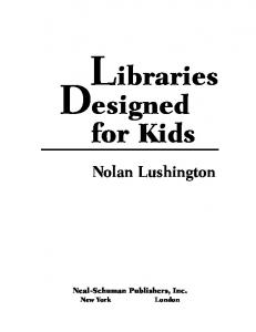 Libraries Designed. for Kids. Nolan Lushington. Neal-Schuman Publishers, Inc