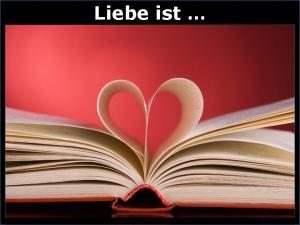 Liebe ist Die Liebe ist