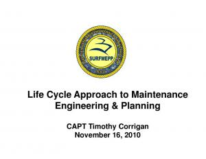 Life Cycle Approach to Maintenance Engineering & Planning. CAPT Timothy Corrigan November 16, 2010