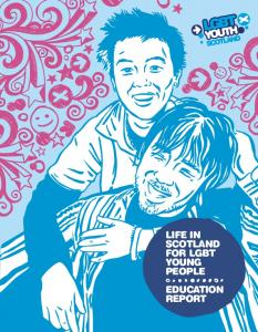 LIFE IN SCOTLAND FOR LGBT YOUNG PEOPLE EDUCATION REPORT