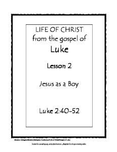 LIFE OF CHRIST from the gospel of. Luke. Lesson 2. Jesus as a Boy. Luke 2:40-52