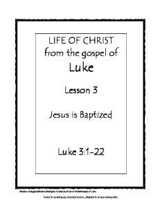 LIFE OF CHRIST from the gospel of. Luke. Lesson 3. Jesus is Baptized. Luke 3:1-22