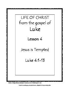 LIFE OF CHRIST from the gospel of. Luke. Lesson 4. Jesus is Tempted. Luke 4:1-13