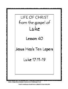 LIFE OF CHRIST from the gospel of. Luke. Lesson 40. Jesus Heals Ten Lepers. Luke 17:11-19