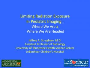 Limiting Radiation Exposure in Pediatric Imaging : Where We Are & Where We Are Headed
