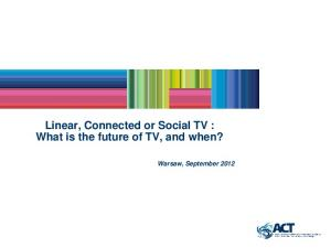 Linear, Connected or Social TV : What is the future of TV, and when? Warsaw, September 2012