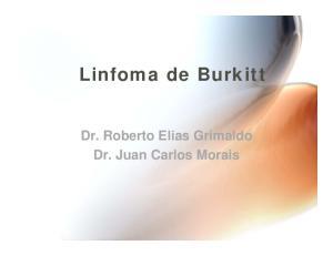 Linfoma de Burkitt. Dr. Roberto Elias Grimaldo Dr. Juan Carlos Morais