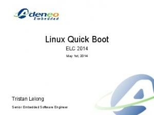Linux Quick Boot ELC Tristan Lelong. May 1st, Senior Embedded Software Engineer