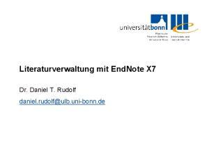 Literaturverwaltung mit EndNote X7. Dr. Daniel T. Rudolf