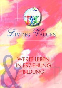 Living Values. Werte leben in Erziehung Bildung