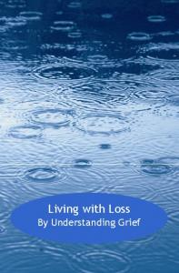 Living with Loss. By Understanding Grief