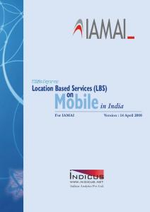 Location Based Services (LBS) Mobile in India. For IAMAI Version : 14 April Indicus Analytics Pvt. Ltd