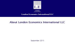 London Economics International LLC About London Economics International LLC
