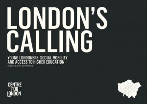 LONDON S CALLING. YOUNG LONDONERS, SOCIAL MOBILITY AND ACCESS TO HIGHER EDUCATION Stephen Evans, Rob Whitehead
