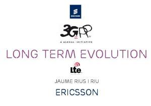 Long Term Evolution. Jaume Rius I Riu. Ericsson
