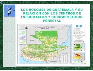 LOS BOSQUES DE GUATEMALA Y SU RELACION CON LOS CENTROS DE INFORMACION Y DOCUMENTACION FORESTAL