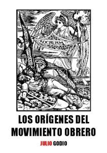 LOS ORÍGENES DEL MOVIMIENTO OBRERO JULIO GODIO