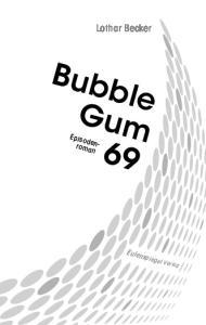 Lothar Becker. Bubble Gum 69. Episodenroman