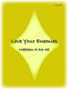 Love Your Enemies Matthew 5:43-48