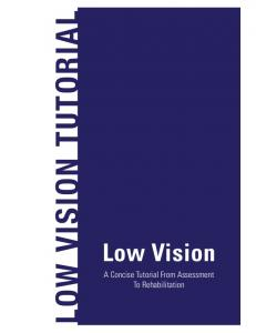 LOW VISION TUTORIAL. Low Vision. A Concise Tutorial From Assessment To Rehabilitation