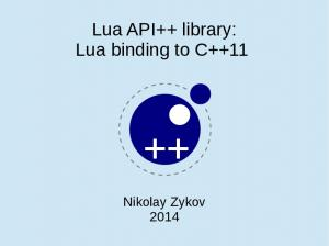 Lua API++ library: Lua binding to C++11. Nikolay Zykov 2014
